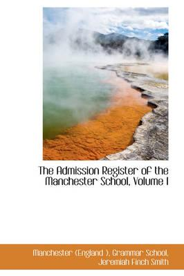 The Admission Register of the Manchester School, Volume I