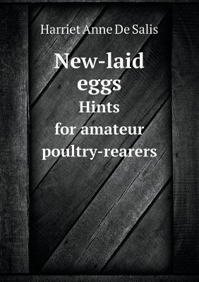 New-Laid Eggs Hints for Amateur Poultry-Rearers
