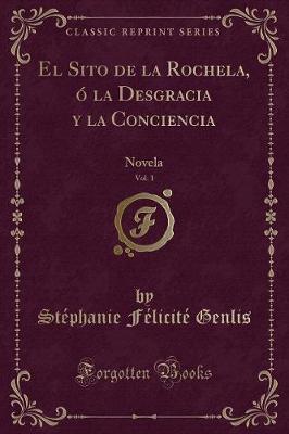 El Sito de la Rochela, ó la Desgracia y la Conciencia, Vol. 1
