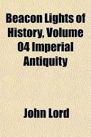 Beacon Lights of History, Volume 04 Imperial Antiquity