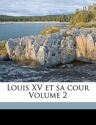 Louis XV Et Sa Cour, Volume 2