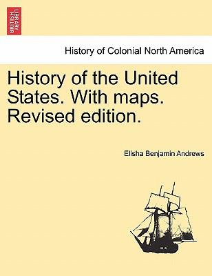 History of the United States. With maps. Vol. II, Revised edition.