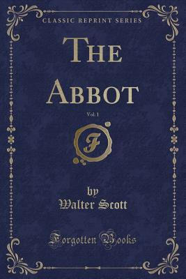 The Abbot, Vol. 1 (Classic Reprint)