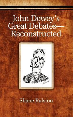 John Dewey's Great Debates- Reconstructed