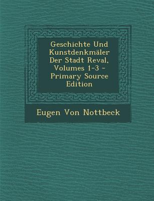 Geschichte Und Kunstdenkmaler Der Stadt Reval, Volumes 1-3