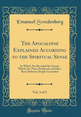 The Apocalypse Explained According to the Spiritual Sense, Vol. 3 of 5