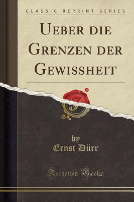Ueber die Grenzen der Gewissheit (Classic Reprint)