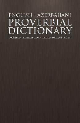 English - Azerbaijani Proverbial Dictionary