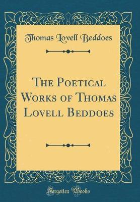 The Poetical Works of Thomas Lovell Beddoes (Classic Reprint)