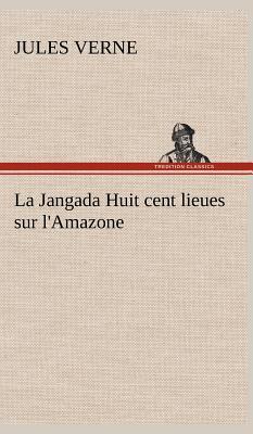 La Jangada Huit Cent Lieues Sur l Amazone
