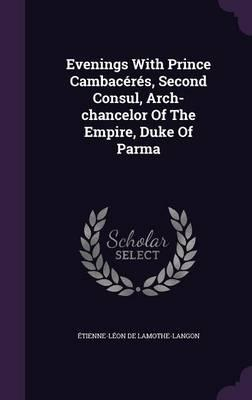 Evenings with Prince Cambaceres, Second Consul, Arch-Chancelor of the Empire, Duke of Parma