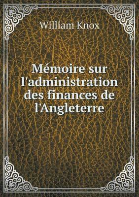 Memoire Sur L'Administration Des Finances de L'Angleterre