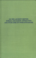 On the Ancient British, Roman, and Saxon Antiquities and Folk-Lore of Worcestershire