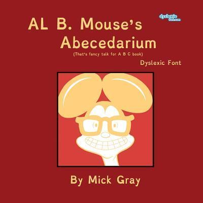 Al B. Mouse's Abecedarium NEW FULL COLOR EDITION Dyslexic Font