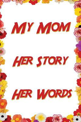 My Mom. Her Story. Her Words.