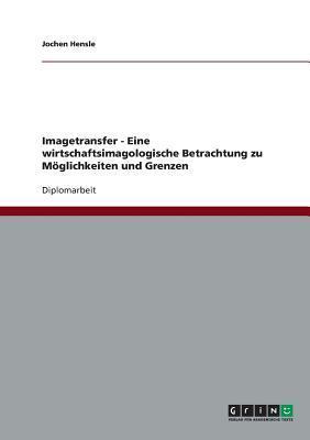 Imagetransfer - Eine wirtschaftsimagologische Betrachtung zu Möglichkeiten und Grenzen