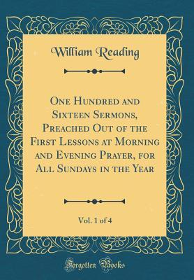 One Hundred and Sixteen Sermons, Preached Out of the First Lessons at Morning and Evening Prayer, for All Sundays in the Year, Vol. 1 of 4 (Classic Reprint)