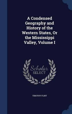 A Condensed Geography and History of the Western States, or the Mississippi Valley, Volume I