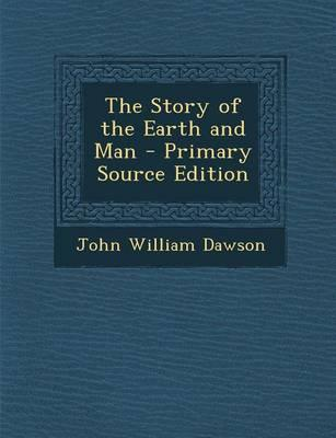 The Story of the Earth and Man - Primary Source Edition