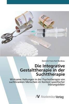 Die Integrative Gestalttherapie in der Suchttherapie