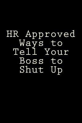 HR Approved Ways to Tell Your Boss to Shut Up