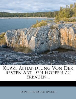 Kurze Abhandlung Von Der Besten Art Den Hopfen Zu Erbauen.