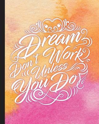 Dream Don't Work Unless You Do Journal