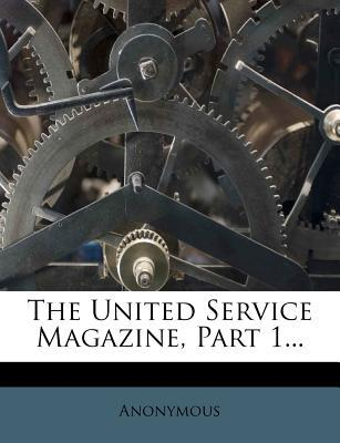 The United Service Magazine, Part 1...