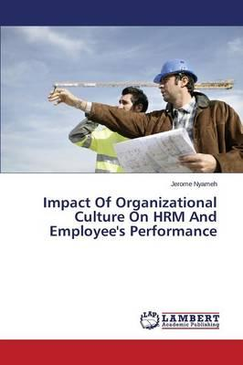 Impact Of Organizational Culture On HRM And Employee's Performance