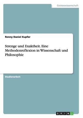 Strenge und Exaktheit. Eine Methodenreflexion in Wissenschaft und Philosophie