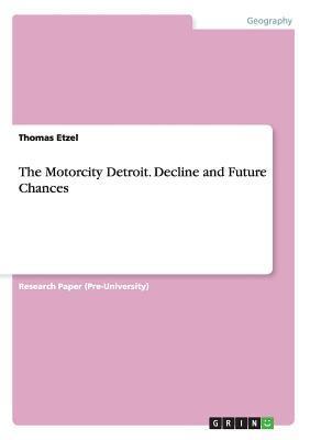 The Motorcity Detroit. Decline and Future Chances