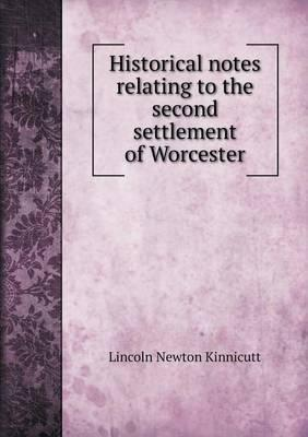 Historical Notes Relating to the Second Settlement of Worcester