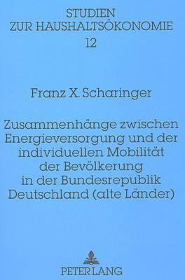 Zusammenhänge zwischen Energieversorgung und der individuellen Mobilität der Bevölkerung in der Bundesrepublik Deutschland (alte Länder)