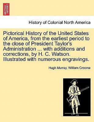 Pictorical History of the United States of America, from the earliest period to the close of President Taylor's Administration ... with additions and ... Watson. Illustrated with numerous engravings.