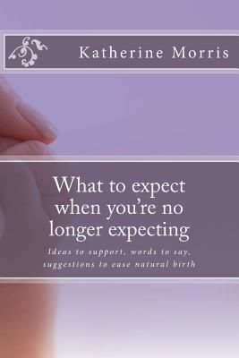 What to Expect When You're No Longer Expecting