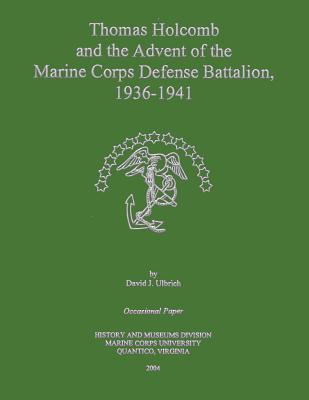 Thomas Holcomb and the Advent of the Marine Corps Defense Battalion 1936 -1941