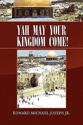 Yah May Your Kingdom Come!