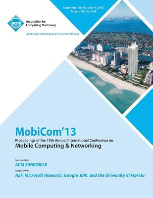 Mobicom 13 Proceedings of the 19th Annual International Conference on Mobile Computing & Networking