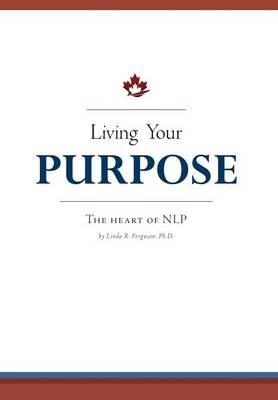 Living Your Purpose - The Heart of Nlp