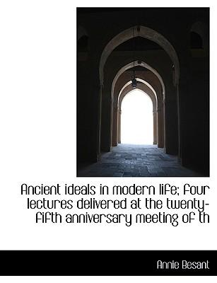 Ancient Ideals in Modern Life; Four Lectures Delivered at the Twenty-Fifth Anniversary Meeting of Th