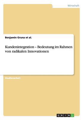 Kundenintegration - Bedeutung im Rahmen von radikalen Innovationen