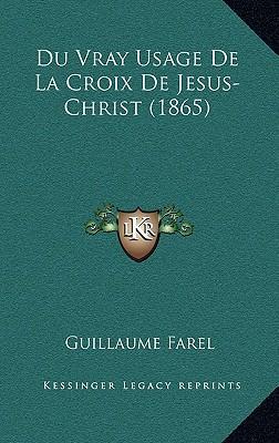 Du Vray Usage de La Croix de Jesus-Christ (1865)