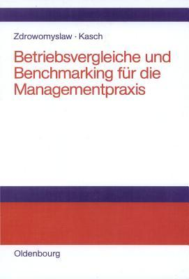 Betriebsvergleiche Und Benchmarking Für Die Managementpraxis