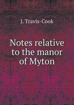 Notes Relative to the Manor of Myton