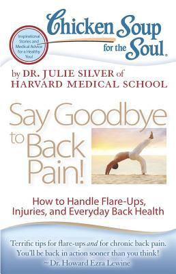 Chicken Soup for the Soul Say Goodbye to Back Pain!
