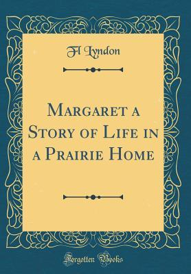 Margaret a Story of Life in a Prairie Home (Classic Reprint)