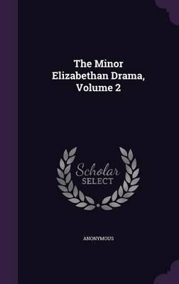 The Minor Elizabethan Drama, Volume 2