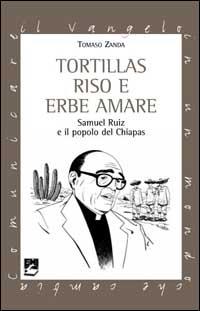 Tortillas riso e erbe amare. Samuel Ruiz e il popolo del Chiapas