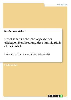 Gesellschaftsrechtliche Aspekte der effektiven Herabsetzung des Stammkapitals einer GmbH