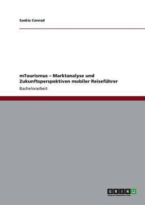 mTourismus - Marktanalyse und Zukunftsperspektiven mobiler Reiseführer